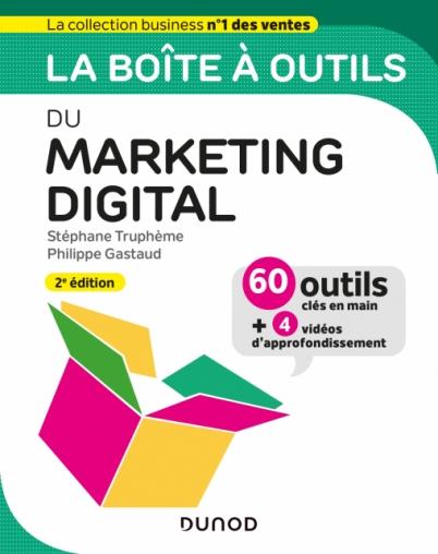 La boîte à outils du Marketing digital - 2e édition Collection:BàO La Boîte à Outils, Dunod Parution:mars 2020 Stéphane Truphème, Philippe Gastaud